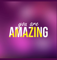 You are amazing life quote with modern background vector