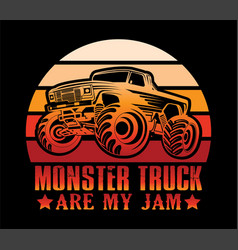 monster truck are my jam t-shirt design vector image