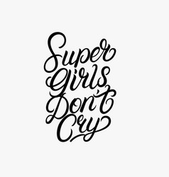 super girls dont cry hand written lettering vector image