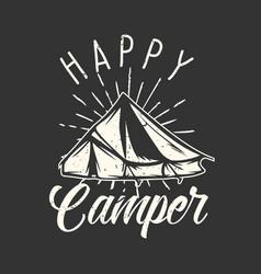 t-shirt design slogan typography happy camper vector image