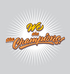 We are the champions hand lettering typography vector