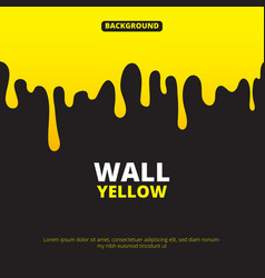 background with yellow paint dripping vector image