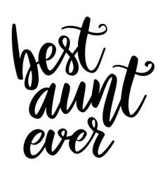 Best aunt ever lettering phrase on white vector
