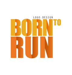 born to run logo design inspirational and vector image