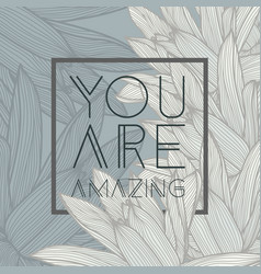 you are amazing quote floral background vector image