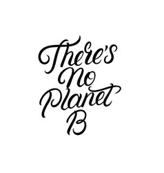 theres no planet b hand written lettering vector image