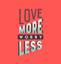 love more worry less retro motivation quote vector image