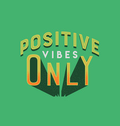 Positive vibes only retro lettering quote vector