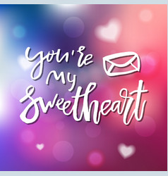 You are my sweetheart - calligraphy vector
