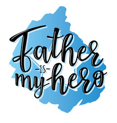 Father is my hero lettering poster vector