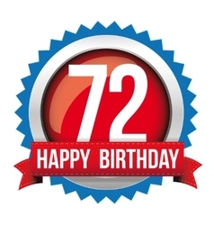Seventy Two years happy birthday badge ribbon vector image