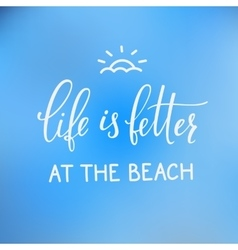 Summer lettering typography Life better the beach vector image