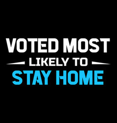 voted most likely to stay home vector image