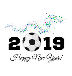 happy new year 2019 with football ball vector image