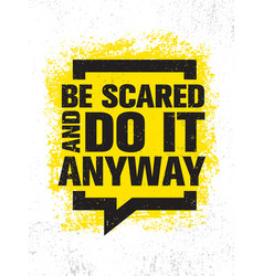 Be scared and do it anyway inspiring creative vector