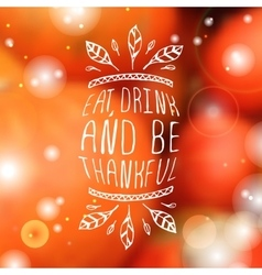 Eat drink and be thankful - typographic element vector image