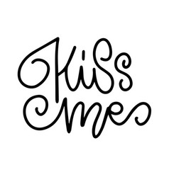kiss me love romantic valentine day lettering vector image