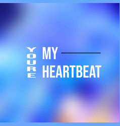 youre my heartbeat love quote with modern vector image