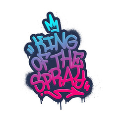 King of the spray tag graffiti style label vector