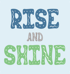 hand-drawn lettering for design - rise and shine vector image