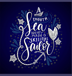 a smooth sea never made a skillful sailor vector image