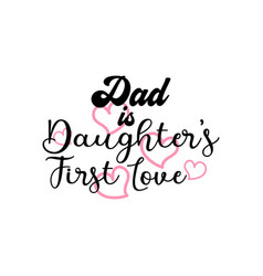 Dad is daughter first love quote lettering vector