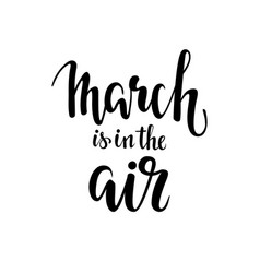 march is in the air hand drawn calligraphy vector image