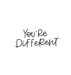 You are different calligraphy quote lettering vector
