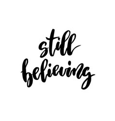 Still believing handwritten inscription lettering vector