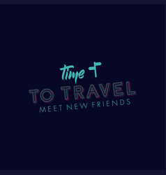 Time to travel meet new friends banner vector