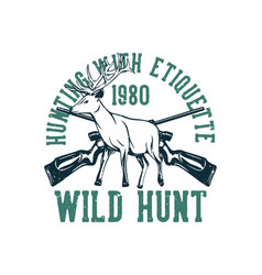 T shirt design hunting with etiquette wild hunt vector