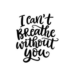 I cant breawithout you hand lettering vector