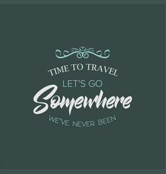 Time to travel somewhere banner vector