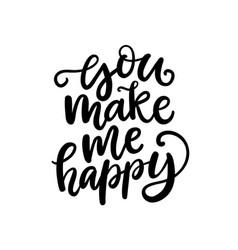 you make me happy hand written lettering vector image