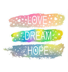 love dream hope a set of phrases of slogan on the vector image