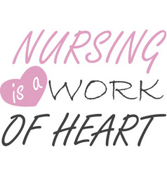 Nursing is a work heart on white background vector