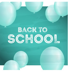 back to school postcard with balloons on board and vector image