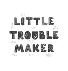 Little troublemaker - fun hand drawn nursery vector