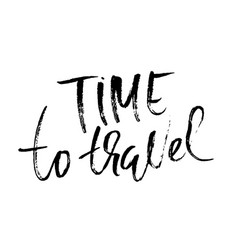 time to travel hand drawn phrase ink handwritten vector image