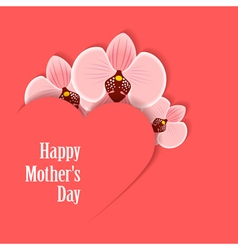 Happy Motherss Day Card with heart and orchid vector image