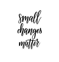 small changes matter motivational lettering vector image