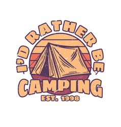 t shirt design id rather be camping est 1998 vector image