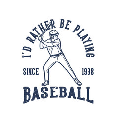 t shirt design id rather be playing baseball vector image