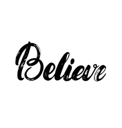 Believe hand written calligraphy lettering for vector image