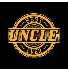Best Uncle Ever T-shirt Typography vector image
