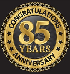 85 years anniversary congratulations gold label vector