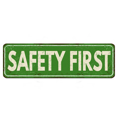 safety first vintage rusty metal sign vector image
