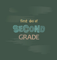 first day of second grade chalk lettering on a bla vector image