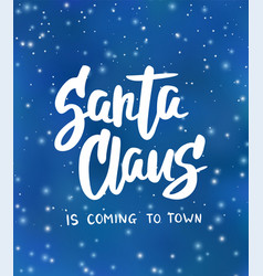 santa claus is coming to town text holiday vector image