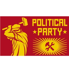 worker holding a hammer - political party poster vector image vector image